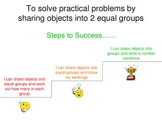 To solve practical problems by sharing objects into 2 equal groups