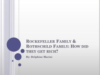Rockefeller Family & Rothschild Family: How did they get rich?