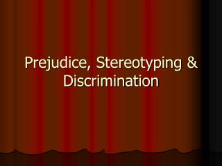 Prejudice, Stereotyping & Discrimination