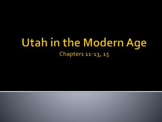 Utah in the Modern Age Chapters 11-13, 15