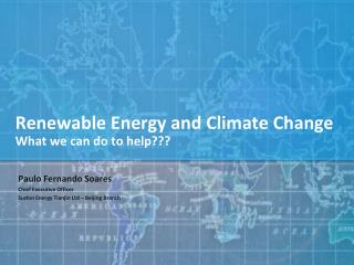 Renewable Energy and Climate Change What we can do to help???