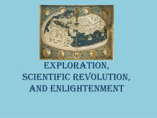 Exploration,  Scientific Revolution, and Enlightenment