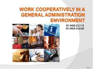 WORK COOPERATIVELY IN A GENERAL ADMINISTRATION ENVIRONMENT