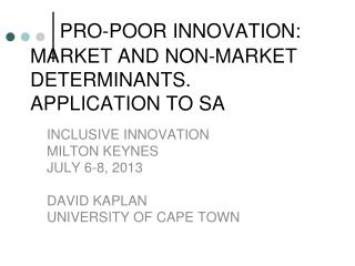 PRO-POOR INNOVATION:      MARKET AND NON-MARKET DETERMINANTS. APPLICATION TO SA