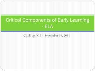 Critical Components of Early Learning - ELA