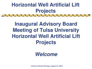 Inaugural Advisory  Board  Meeting of Tulsa University Horizontal Well Artificial Lift Projects