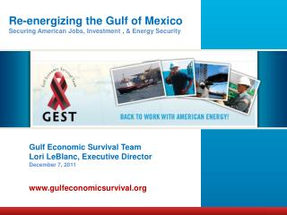 Gulf Economic Survival Team Lori LeBlanc, Executive Director December 7, 2011