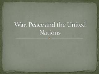 War, Peace and the United Nations