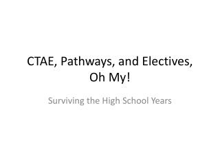 CTAE, Pathways, and Electives, Oh My!