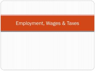 Employment, Wages & Taxes