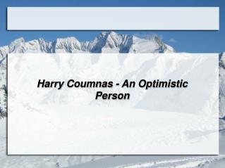 Harry Coumnas - An Optimistic Person