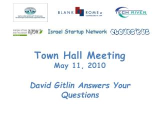 Town Hall Meeting May 11, 2010 David Gitlin Answers Your Questions