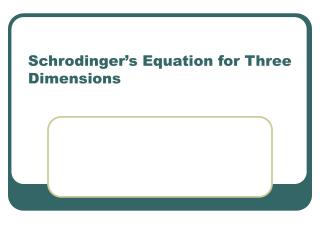 Schrodinger's Equation for Three Dimensions