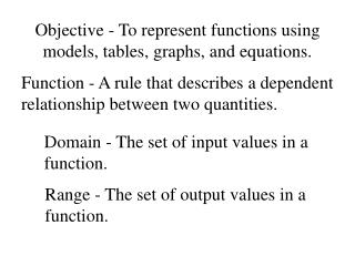 Objective - To represent functions using models, tables, graphs, and equations.