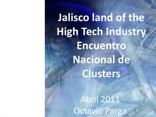 Jalisco land of the High Tech Industry Encuentro Nacional de Clusters