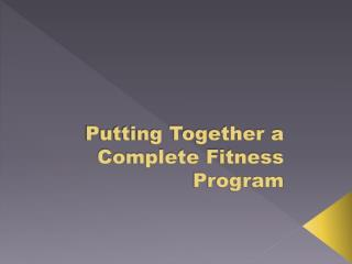 Putting Together a Complete Fitness Program