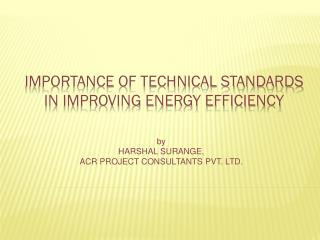 IMPORTANCE OF TECHNICAL STANDARDS IN IMPROVING ENERGY EFFICIENCY