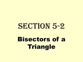 Perpendicular and Angle Bisectors of a Triangle Sec 5.2