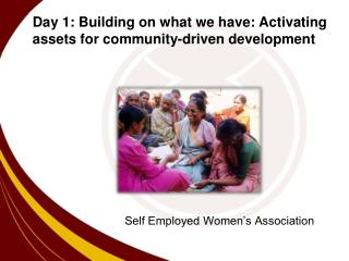 Day 1:  Building on what we have: Activating assets for community-driven development