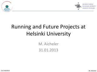 Running and Future Projects at Helsinki University