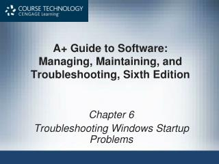 A+ Guide to Software: Managing, Maintaining, and Troubleshooting, Sixth Edition