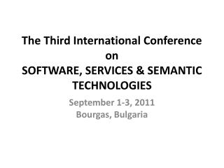 The Third International Conference on SOFTWARE, SERVICES & SEMANTIC TECHNOLOGIES