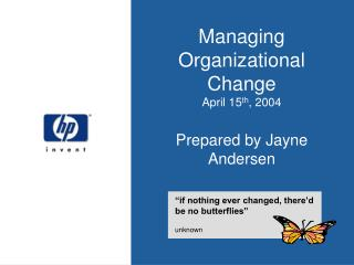 Managing Organizational Change April 15 th , 2004 Prepared by Jayne Andersen