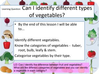 Learning Question:   Can I identify different types of vegetables?