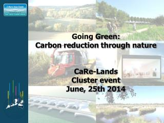 Going  Green: Carbon reduction through nature CaRe-Lands Cluster event June, 25th 2014