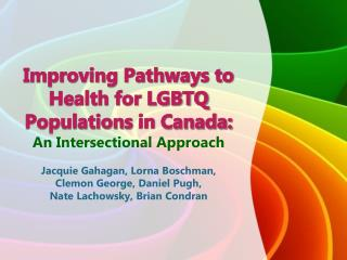 Improving Pathways to Health for  LGBTQ Populations  in  Canada: