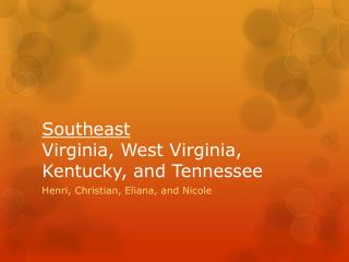 Southeast Virginia, West Virginia, Kentucky, and Tennessee