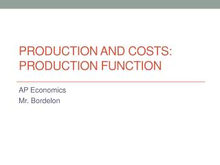 Production and Costs: Production Function