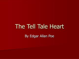 The Tell Tale Heart