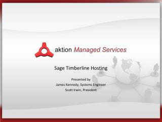 Sage Timberline Hosting Presented by James Kennedy, Systems Engineer Scott Irwin, President