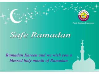 Ramadan  Kareen  and we  wish you a blessed  holy month  of  Ramadan
