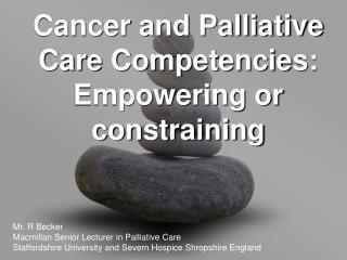 Cancer and Palliative Care Competencies: Empowering or constraining
