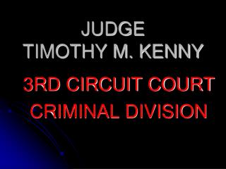 JUDGE  TIMOTHY M. KENNY