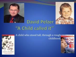 "David Pelzer  ""A Child called it"""