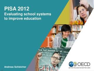 PISA 2012 Evaluating school systems  to improve education