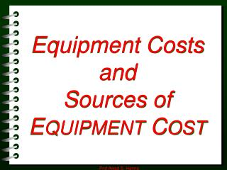 Equipment Costs and Sources of E QUIPMENT  C OST