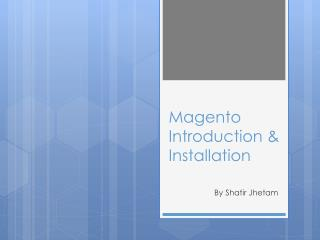 Magento  Introduction & Installation