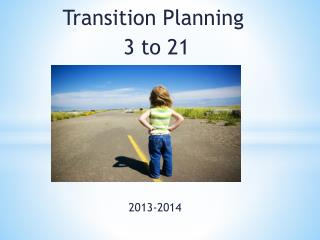 Transition Planning   3 to 21   2013-2014