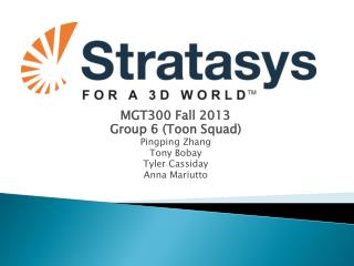 MGT300 Fall 2013 Group  6 ( Toon  Squad) Pingping  Zhang Tony  Bobay Tyler  Cassiday