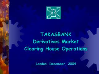 TAKASBANK Derivatives Market Clearing House Operations London, December , 2004