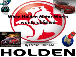 When Holden  Motor  W orks was Established