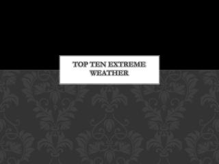 top TEN EXTREME WEATHER