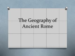 The Geography of Ancient Rome