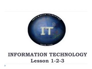 INFORMATION TECHNOLOGY Lesson 1-2-3
