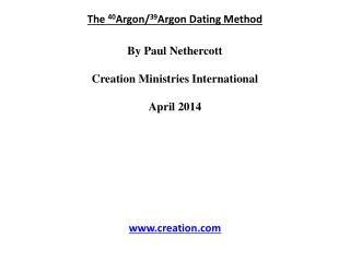 The  40 Argon/ 39 Argon Dating Method By Paul  Nethercott Creation Ministries International