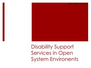 Disability Support Services in Open System  Environents
